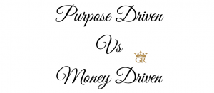 purpose driven vs money driven