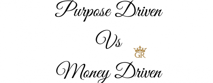 Purpose driven Vs Money driven